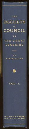 OCCULTS IN COUNCIL OR THE GREAT LEARNING by Sir William [pseudonym]. Vol. I Published for the...