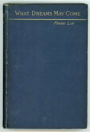 "WHAT DREAMS MAY COME: A ROMANCE by Frank Lin [pseudonym]. Gertrude Atherton, ""Frank Lin."""