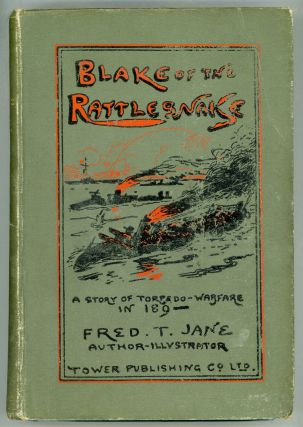 "BLAKE OF THE ""RATTLESNAKE"" OR THE MAN WHO SAVED ENGLAND: A STORY OF TORPEDO WARFARE IN 189–...."