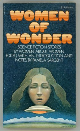 WOMEN OF WONDER: SCIENCE FICTION STORIES BY WOMEN ABOUT WOMEN. Edited, with an Introduction and...