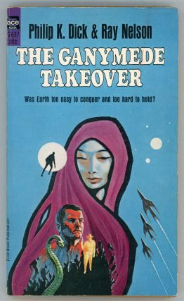 THE GANYMEDE TAKEOVER. Philip K. Dick, Ray Nelson