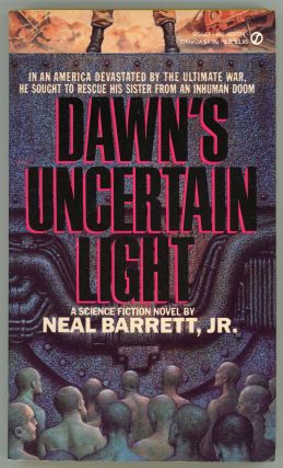 DAWN'S UNCERTAIN LIGHT. Neal Barrett, Jr
