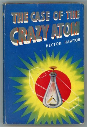 THE CASE OF THE CRAZY ATOM. Hector Hawton.