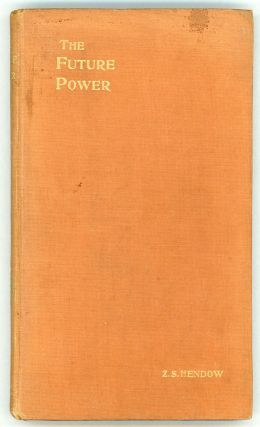 THE FUTURE POWER: OR, THE GREAT REVOLUTION OF 190 --. Z. S. Hendow