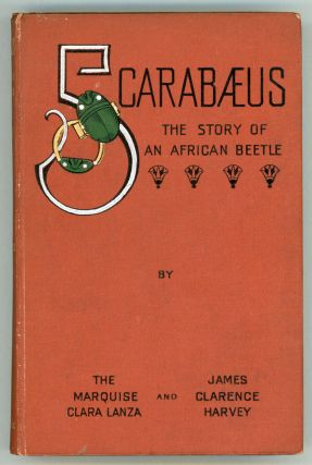 SCARABAEUS: THE STORY OF AN AFRICAN BEETLE. Clara Lanza, James Clarence Harvey, Hammond