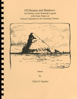 OF DREAMS AND SHADOWS: AN OUTLINE OF THE REDONDA LEGEND WITH SOME NOTES ON VARIOUS CLAIMANTS TO...