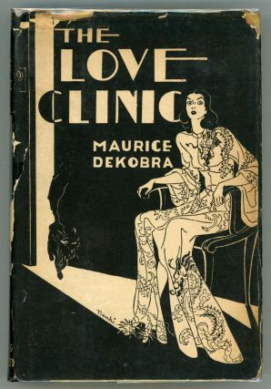 THE LOVE CLINIC ... Translated ... by F. M. Atkinson. Maurice Dekobra, Ernest Maurice Tessier