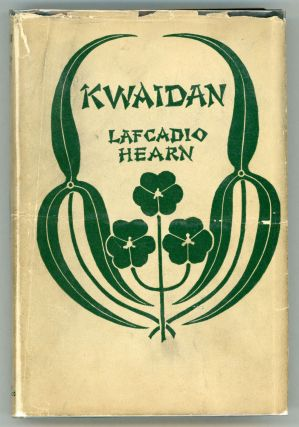 KWAIDAN: STORIES AND STUDIES OF STRANGE THINGS. Lafcadio Hearn