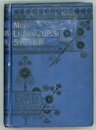 MISS LUDINGTON'S SISTER: A ROMANCE OF IMMORTALITY. Edward Bellamy
