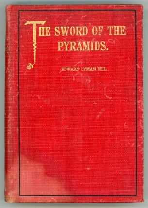 THE SWORD OF THE PYRAMIDS. A STORY OF MANY WARS. Edward Lyman Bill
