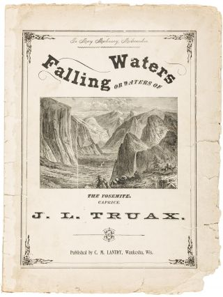 Falling waters or waters of the Yosemite. Caprice. J. L. TRUAX