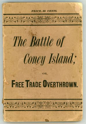 THE BATTLE OF CONEY ISLAND; OR, FREE TRADE OVERTHROWN. A SCRAP OF HISTORY WRITTEN IN 1900. By An...