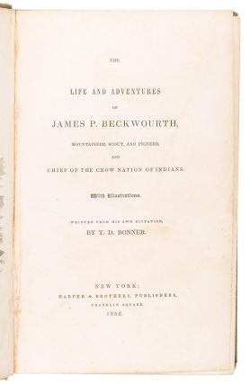 The life and adventures of James P. Beckwourth, mountaineer, scout, and pioneer, and chief of the Crow Nation of Indians. With illustrations. Written from his own dictation, by T. D. Bonner.