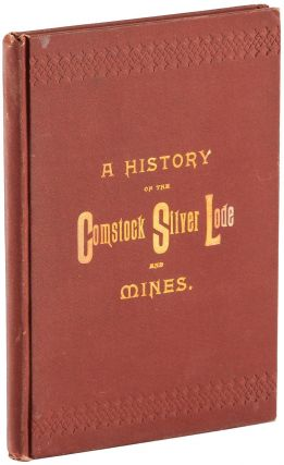 A History of the Comstock silver lode & mines[.] Nevada and the Great Basin region; Lake Tahoe...