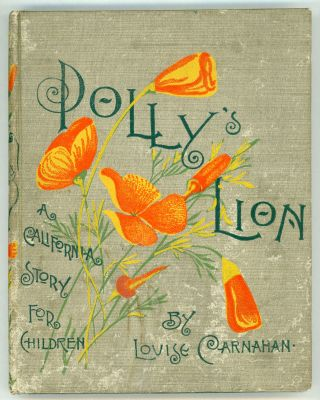 Polly's lion: A California story for children. By Louise Carnahan. Second edition. LOUISE CARNAHAN