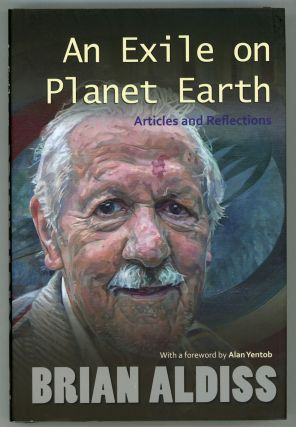 AN EXILE ON PLANET EARTH: ARTICLES AND REFLECTIONS. Brian Aldiss