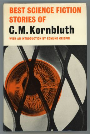 BEST SF STORIES OF C. M. KORNBLUTH. With an Introduction by Edmund Crispin. Kornbluth, M