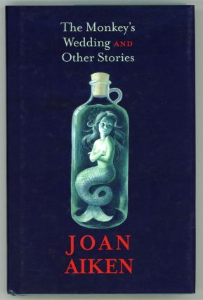 THE MONKEY'S WEDDING AND OTHER STORIES. Joan Aiken