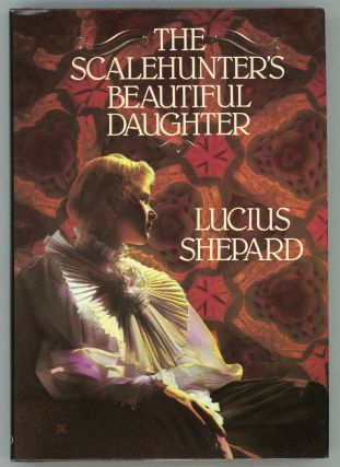 THE SCALEHUNTER'S BEAUTIFUL DAUGHTER. Lucius Shepard