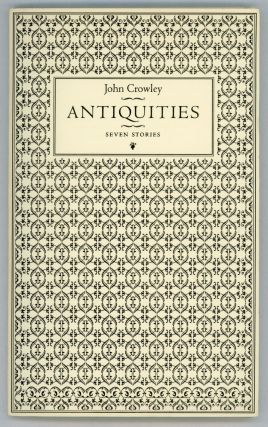 ANTIQUITIES: SEVEN STORIES. John Crowley