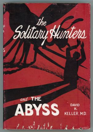 THE SOLITARY HUNTERS AND THE ABYSS: TWO FANTASTIC NOVELS. David Keller