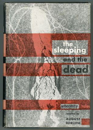 THE SLEEPING & THE DEAD: THIRTY UNCANNY TALES. August Derleth