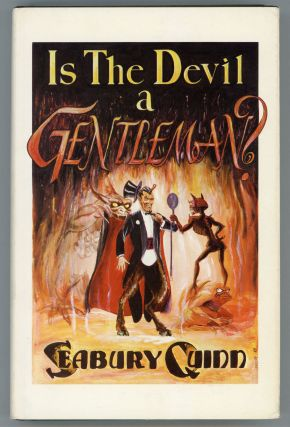 IS THE DEVIL A GENTLEMAN? THE BEST FICTION OF SEABURY QUINN. Seabury Quinn