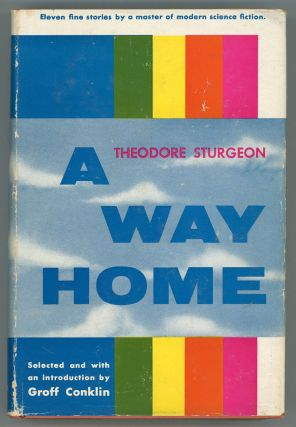 A WAY HOME: STORIES OF SCIENCE FICTION AND FANTASY. Theodore Sturgeon