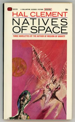 NATIVES OF SPACE. Hal Clement, Harry Clement Stubbs