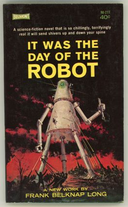 IT WAS THE DAY OF THE ROBOT. Frank Belknap Long