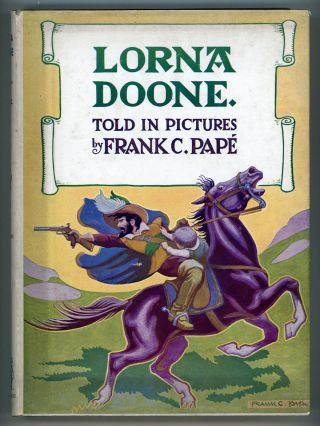 THE PICTURE STORY OF LORNA DOONE. Drawn by Frank C. Papé and Told by Agnes M. Papé. Frank C....