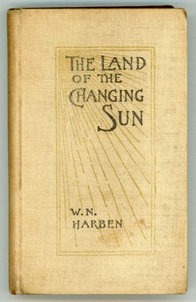 THE LAND OF THE CHANGING SUN. William Harben