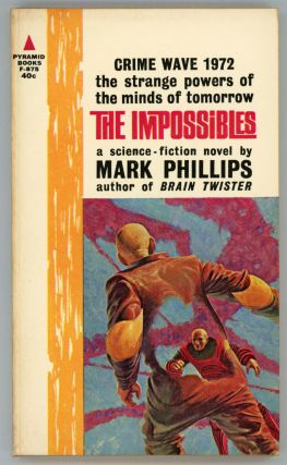 "THE IMPOSSIBLES ... by Mark Phillips [pseudonym]. Randall Garrett, Larry M. Harris, ""Mark Phillips."""