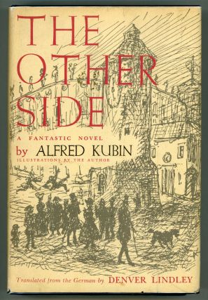 THE OTHER SIDE: A FANTASTIC NOVEL ... Translated from the German by Denver Lindley. Alfred Kubin