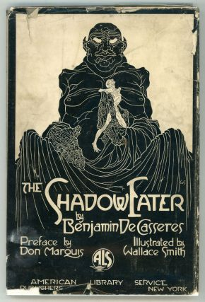 THE SHADOW-EATER ... Preface by Don Marquis. Illustrated by Wallace Smith. Benjamin De Casseres