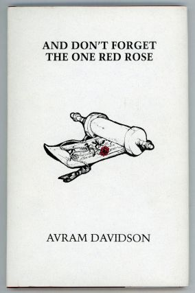 AND DON'T FORGET THE ONE RED ROSE. Avram Davidson