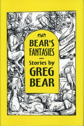 BEAR'S FANTASIES: SIX STORIES IN OLD PARADIGMS. Greg Bear