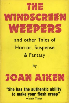 THE WINDSCREEN WEEPERS AND OTHER TALES OF HORROR AND SUSPENSE. Joan Aiken