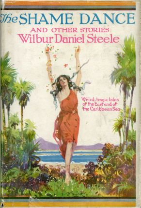 THE SHAME DANCE AND OTHER STORIES. Wilbur Daniel Steele