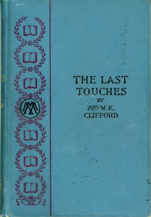 THE LAST TOUCHES AND OTHER STORIES. Lucy Clifford, Mrs. W. K. Clifford