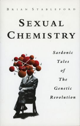 SEXUAL CHEMISTRY: SARDONIC TALES OF THE GENETIC REVOLUTION. Brian M. Stableford