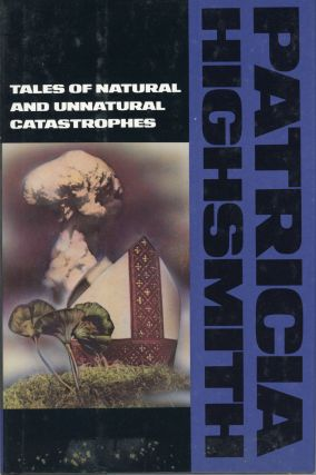 TALES OF NATURAL AND UNNATURAL CATASTROPHES. Patricia Highsmith