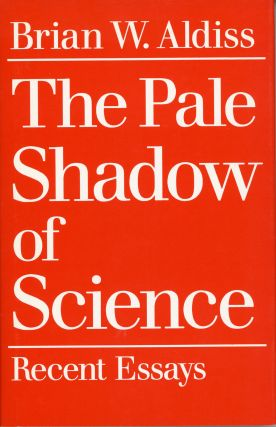 THE PALE SHADOW OF SCIENCE. Brian Aldiss