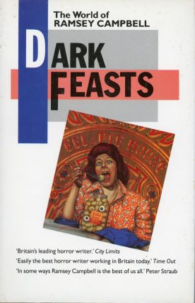 DARK FEASTS: THE WORLD OF RAMSEY CAMPBELL. Ramsey Campbell