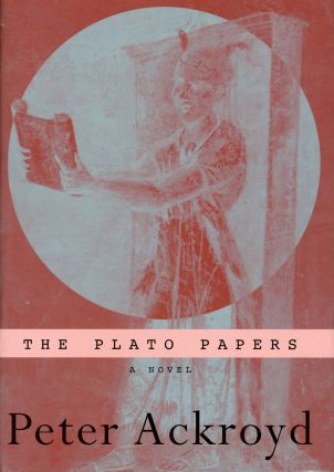 THE PLATO PAPERS; A NOVEL. Peter Ackroyd.