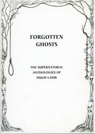 FORGOTTEN GHOSTS: THE SUPERNATURAL ANTHOLOGIES OF HUGH LAMB. Hugh Lamb
