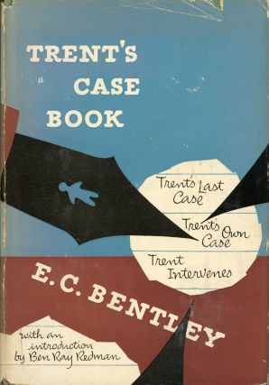TRENT'S CASE BOOK ... TRENT'S LAST CASE, TRENT'S OWN CASE [with H. Warner Allen] and TRENT...