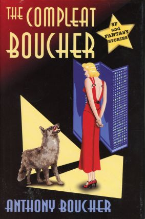 THE COMPLEAT BOUCHER: THE COMPLETE SHORT SCIENCE FICTION AND FANTASY OF ANTHONY BOUCHER. Edited...