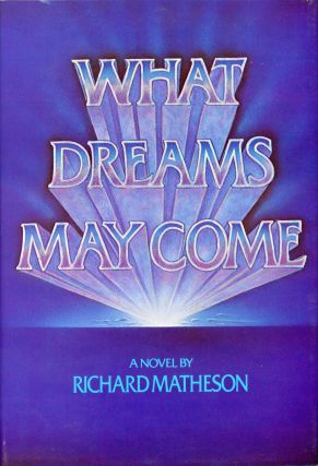 WHAT DREAMS MAY COME: A NOVEL. Richard Matheson