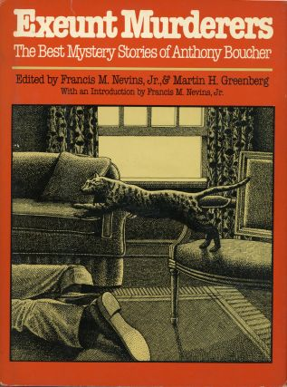 EXEUNT MURDERERS: THE BEST MYSTERY STORIES OF ANTHONY BOUCHER. Edited by Francis M. Nevins, Jr....